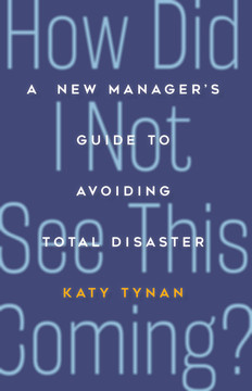 How Did I Not See This Coming?: A New Manager's Guide to Avoiding Total Disaster