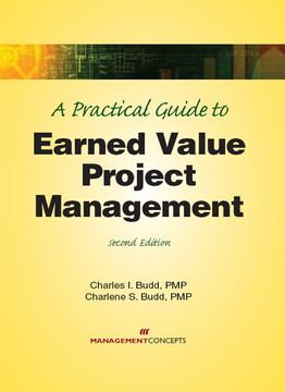 A Practical Guide to Earned Value Project Management, 2nd Edition