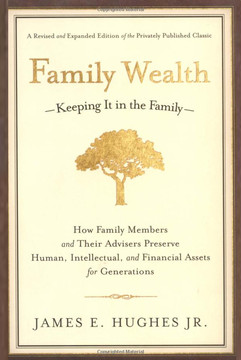 Family Wealth: — Keeping It in the Family — How Family Members and Their Advisers Preserve Human, Intellectual, and Financial Assets for Generations, Revised and Expanded Edition