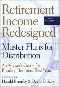 Retirement Income Redesigned: Master Plans for Distribution: An Adviser's Guide for Funding Boomers' Best Years