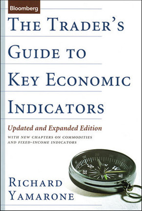 The Trader's Guide to Key Economic Indicators: Updated and Expanded Edition