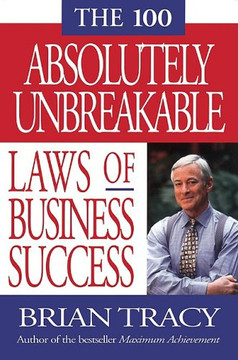 The 100 Absolutely Unbreakable: Laws of Business Success