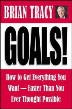 Goals!: How to Get Everything You Want—Faster Than You Ever Thought Possible