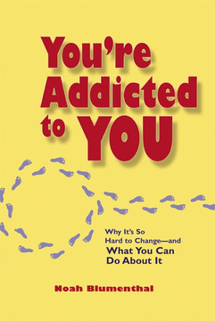 You're Addicted to You: Why It's So Hard to Change—and What You Can Do About It