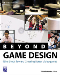Beyond Game Design: Nine Steps Toward Creating Better Videogames