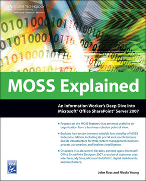 MOSS Explained: An Information Worker's Deep Dive into Microsoft® Office SharePoint® Server 2007
