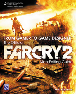 From Gamer to Game Designer: The Official Far Cry® 2 Map Editing Guide