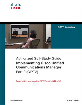 Authorized Self-Study Guide Implementing Cisco Unified Communications Manager, Part 2 (CIPT2)