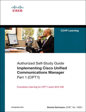 Authorized Self-Study Guide: Implementing Cisco Unified Communications Manager, Part 1 (CIPT1)