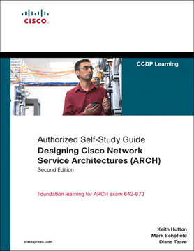 Authorized Self-Study Guide Designing Cisco Network Service Architectures (ARCH), Second Edition