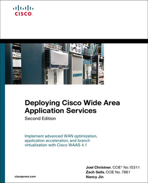 Deploying Cisco Wide Area Application Services, Second Edition