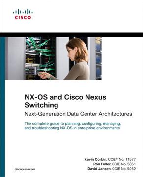 NX-OS and Cisco Nexus Switching: Next-Generation Data Center Architectures