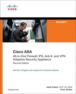Cisco ASA: All-in-One Firewall, IPS, Anti-X, and VPN Adaptive Security Appliance, Second Edition