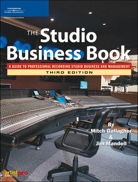 The Studio Business Book: A Guide to Professional Recording Studio Business and Management, Third Edition