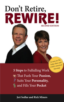 Don't Retire, Rewire!™: 5 Steps to Fulfilling Work That Fuels Your Passion, Suits Your Personality, and Fills Your Pocket, Second Edition