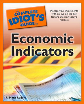 The Complete Idiot's Guide® To: Economic Indicators