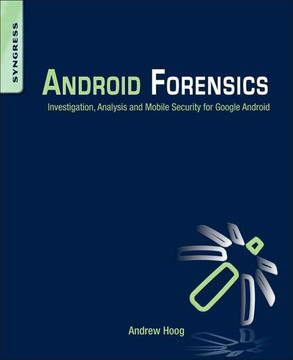 Android Forensics: Investigation, Analysis, and Mobile Security for Google Android