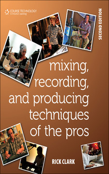 Mixing, Recording, and Producing Techniques of the Pros, Second Edition