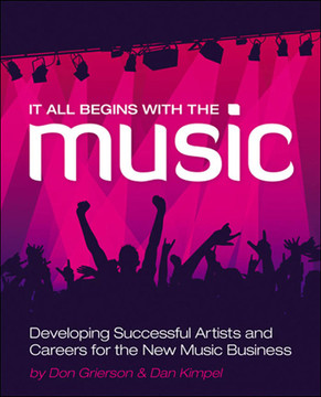 It All Begins with the Music: Developing Successful Artists and Careers for the New Music Business