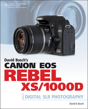 David Busch's Canon® EOS Rebel® XS/1000D: Guide to Digital SLR Photography