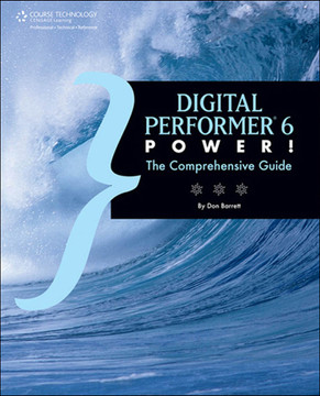 Digital Performer™ 6 Power!: The Comprehensive Guide