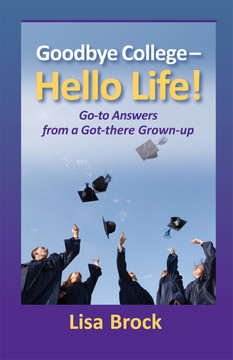 Goodbye College—Hello Life! Go-To Answers from a Got-There Grown-Up