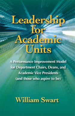 Leadership for Academic Units: A Performance Improvement Model for Department Chairs, Deans, and Academic Vice Presidents (and those who aspire to be)