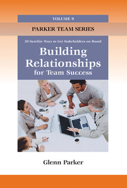 Building Relationships for Team Success: 20 Surefire Ways to Get Stakeholders on Board