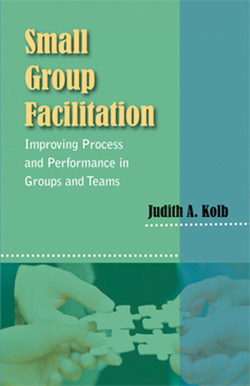 Small Group Facilitation: Improving Process and Performance in Groups and Teams