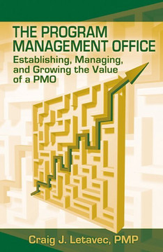 The Program Management Office: Establishing, Managing, and Growing the Value of a PMO