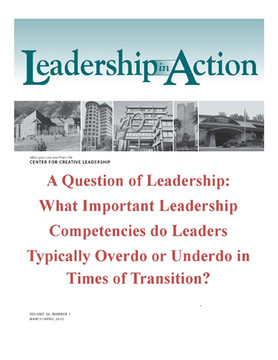 Leadership in Action: A Question of Leadership: What Important Leadership Competencies do Leaders Typically Overdo or Underdo in Times of Transition?