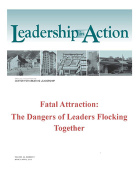 Leadership in Action: Fatal Attraction: The Dangers of Leaders Flocking Together