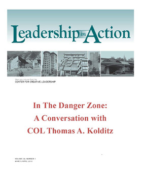 Leadership in Action: In the Danger Zone: A Conversation with Colonel Thomas A. Kolditz