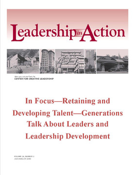 Leadership in Action: In Focus—Retaining and Developing Talent—Generations Talk About Leaders and Leadership Development