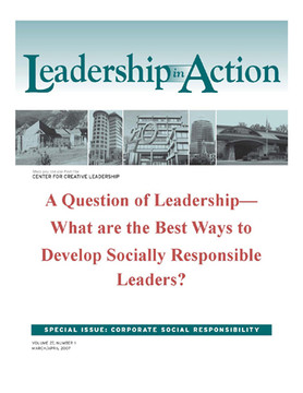 Leadership in Action: A Question of Leadership—What are the Best Ways to Develop Socially Responsible Leaders?