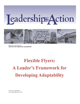 Leadership in Action: Flexible Flyers: A Leader's Framework for Developing Adaptability