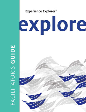 Experience Explorer™ Facilitator's Guide: From Yesterday's Lessons to Tomorrow's Success