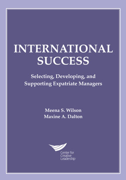 International Success: Selecting, Developing, and Supporting Expatriate Managers