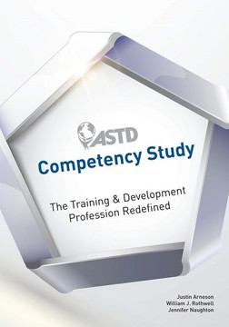 ASTD Competency Study: The Training & Development Profession Redefined