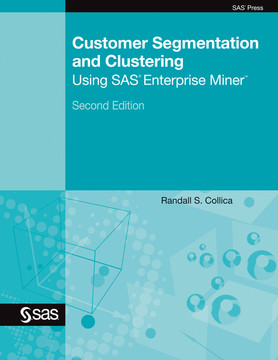 Customer Segmentation and Clustering Using SAS Enterprise Miner, Second Edition, 2nd Edition