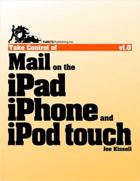 Take Control of Mail on the iPad, iPhone, and iPod touch