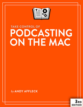 Take Control of Podcasting on the Mac, 3rd Edition