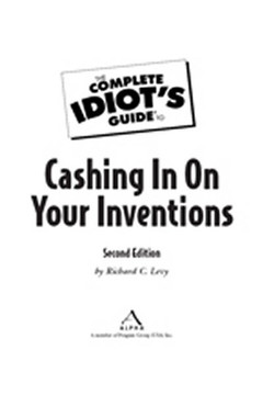 The Complete Idiot's Guide® To Cashing In On Your Inventions
