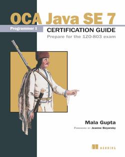 OCA Java SE 7 Programmer I Certification Guide: Prepare for the 1Z0-803 exam