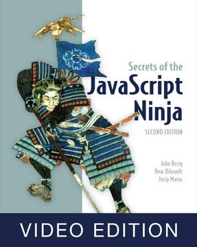 Secrets of the JavaScript Ninja, 2nd Ed, Video Edition