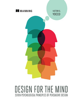 Design for the Mind: Seven Psychological Principles of Persuasive Design