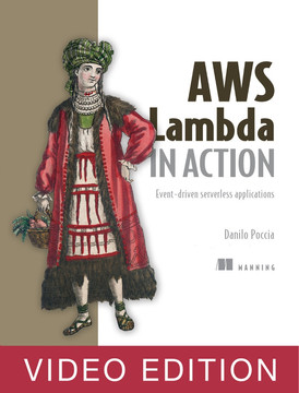 AWS Lambda in Action (Event-driven serverless applications) Video Edition