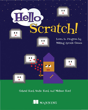 Hello Scratch!: Learn to program by making arcade games