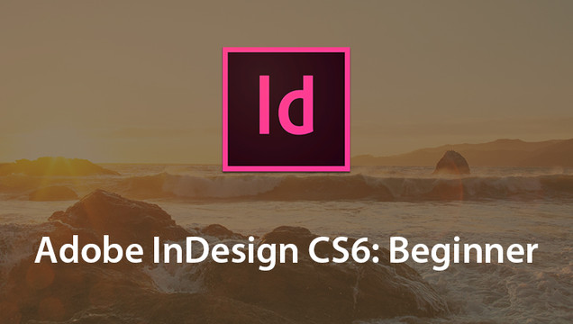 Adobe InDesign CS6: Beginner