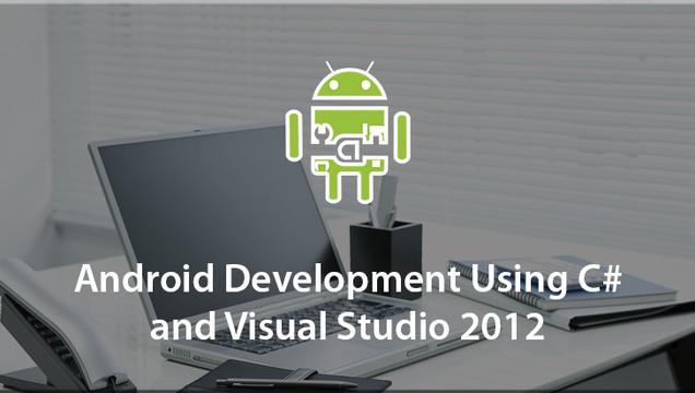 Android Development Using C# and Visual Studio 2012